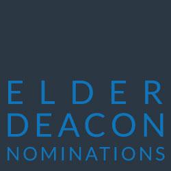 Elder Deacon Nominations